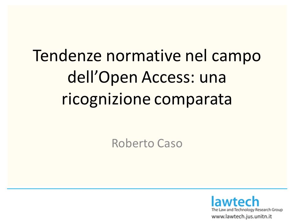 Tendenze normative nel campo dellOpen Access: una ricognizione comparata Roberto Caso