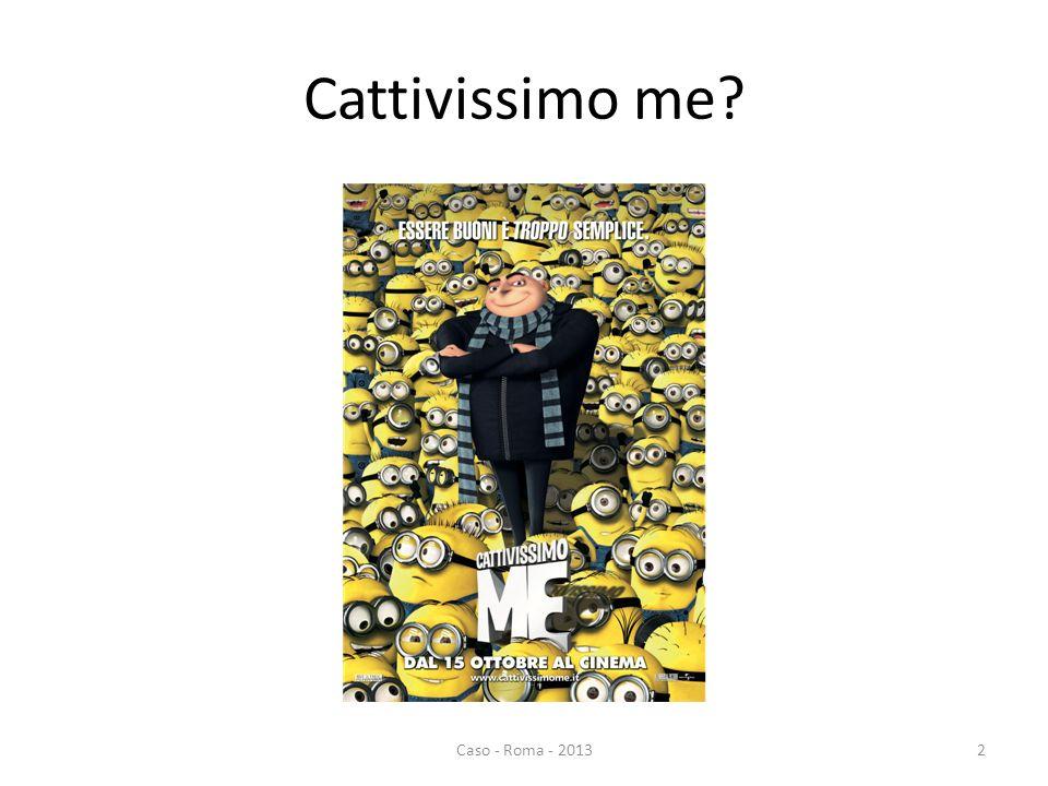 Cattivissimo me 2Caso - Roma - 2013