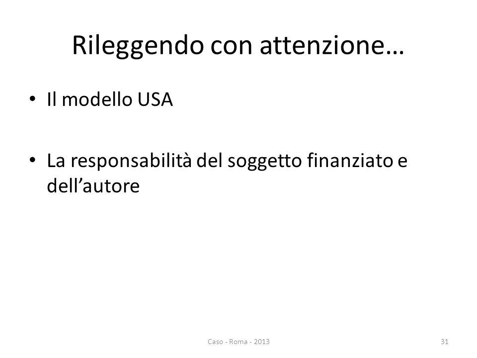 Rileggendo con attenzione… Il modello USA La responsabilità del soggetto finanziato e dellautore Caso - Roma - 201331