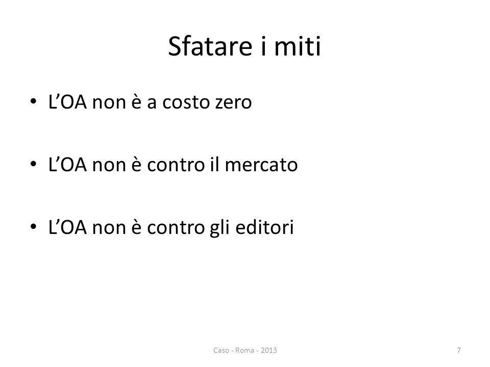 Sfatare i miti LOA non è a costo zero LOA non è contro il mercato LOA non è contro gli editori 7Caso - Roma - 2013