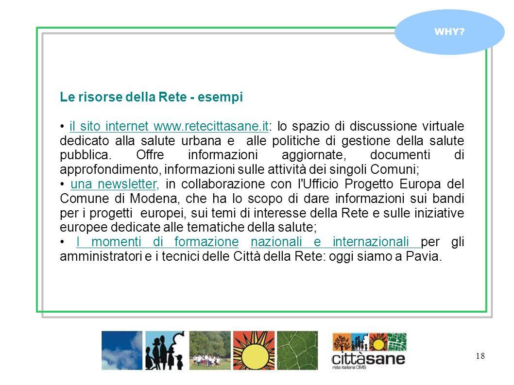 18 WHY? Le risorse della Rete - esempi il sito internet www.retecittasane.it: lo spazio di discussione virtuale dedicato alla salute urbana e alle pol