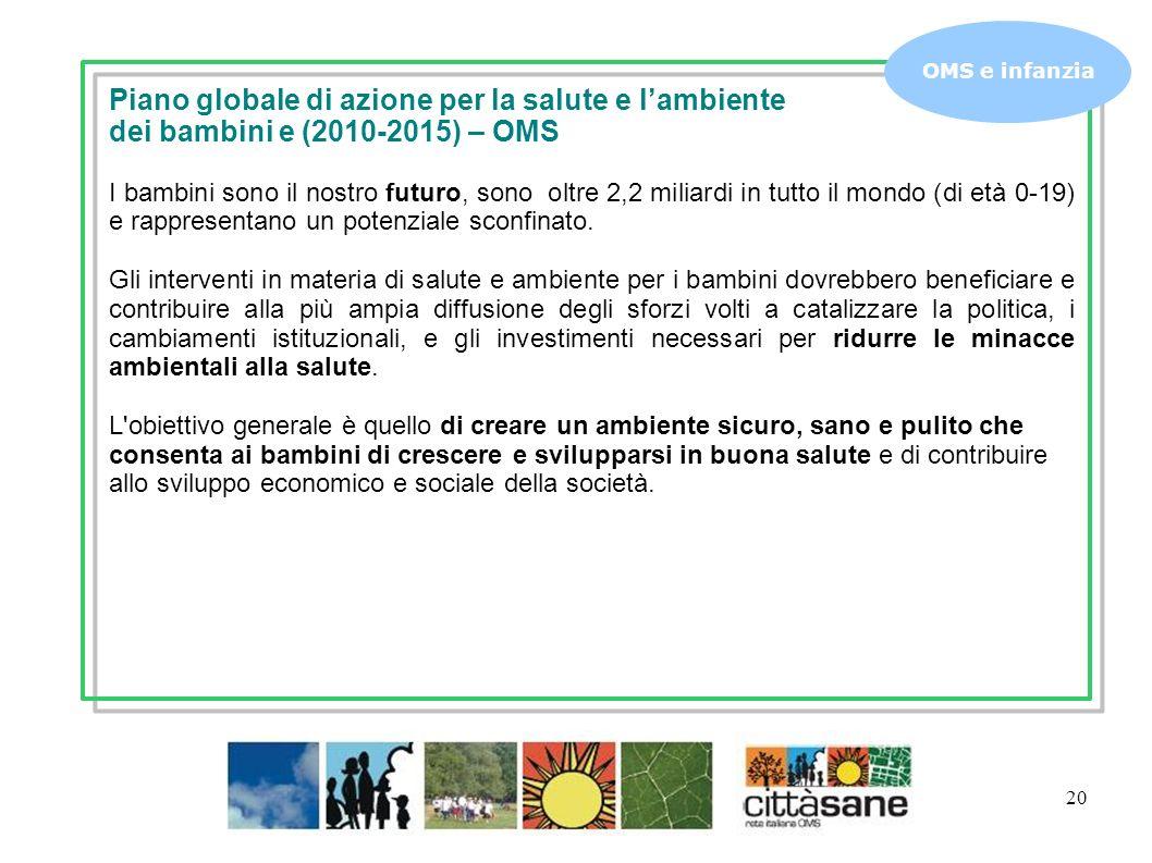 20 OMS e infanzia Piano globale di azione per la salute e lambiente dei bambini e (2010-2015) – OMS I bambini sono il nostro futuro, sono oltre 2,2 mi