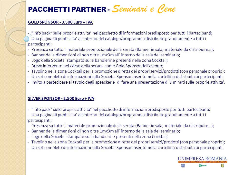 GOLD SPONSOR - 3.500 Euro + IVA - Info pack sulle proprie attivita nel pacchetto di informazioni predisposto per tutti i partecipanti; - Una pagina di