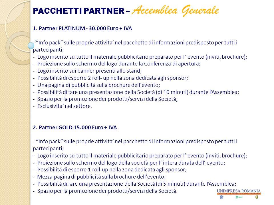 1. Partner PLATINUM - 30.000 Euro + IVA - Info pack sulle proprie attivita nel pacchetto di informazioni predisposto per tutti i partecipanti; - Logo