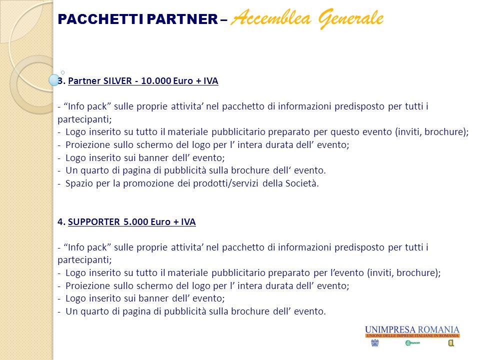 3. Partner SILVER - 10.000 Euro + IVA - Info pack sulle proprie attivita nel pacchetto di informazioni predisposto per tutti i partecipanti; - Logo in