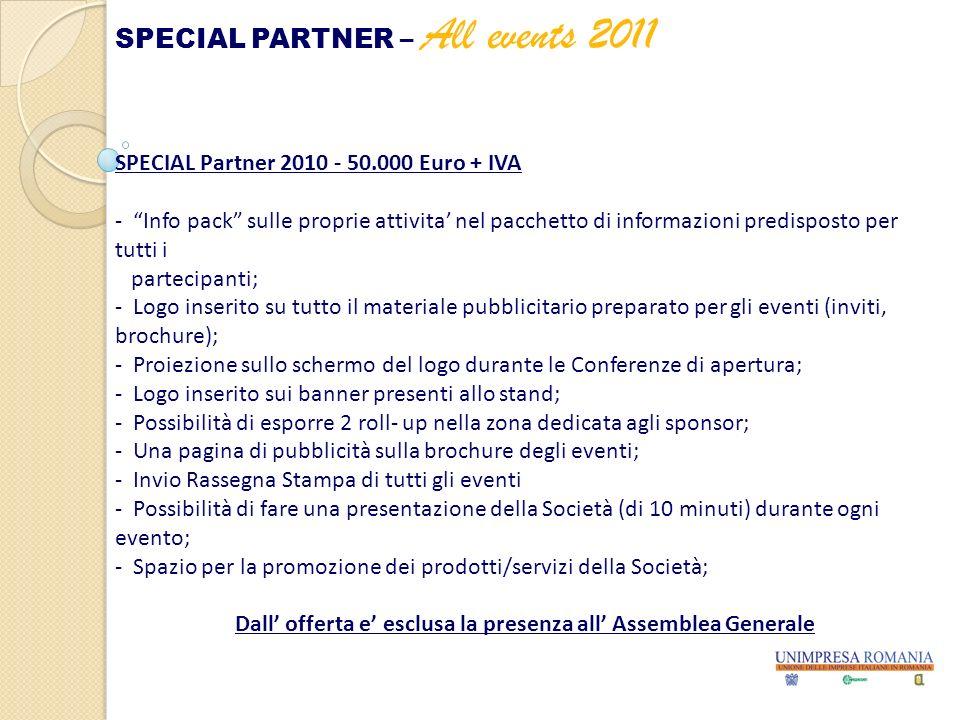 SPECIAL Partner 2010 - 50.000 Euro + IVA - Info pack sulle proprie attivita nel pacchetto di informazioni predisposto per tutti i partecipanti; - Logo
