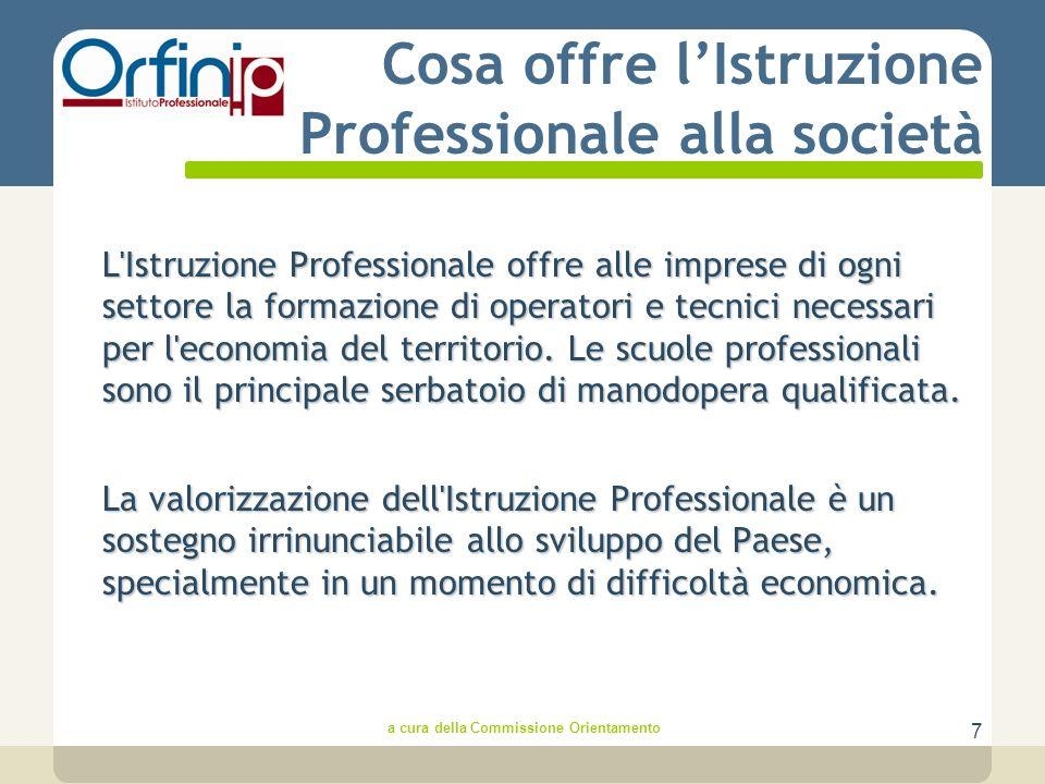 7 Cosa offre lIstruzione Professionale alla società L Istruzione Professionale offre alle imprese di ogni settore la formazione di operatori e tecnici necessari per l economia del territorio.