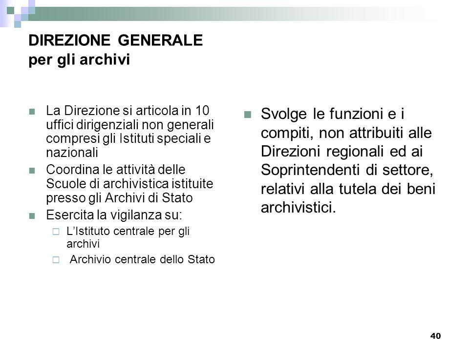 39 DIREZIONE GENERALE per i beni architettonici, storico-artistici ed etnoantropologici La Direzione si articola in 11 uffici dirigenziali non general