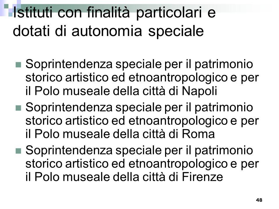 47 Istituti con finalità particolari e dotati di autonomia speciale Soprintendenza speciale per i beni archeologici di Napoli e Pompei Soprintendenza