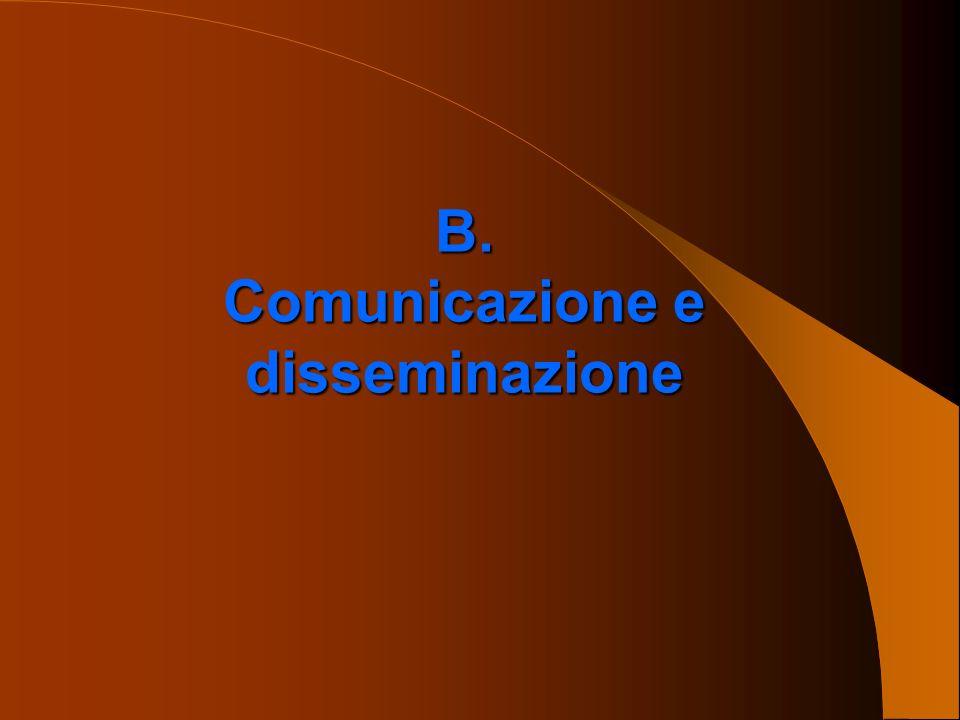 B. Comunicazione e disseminazione