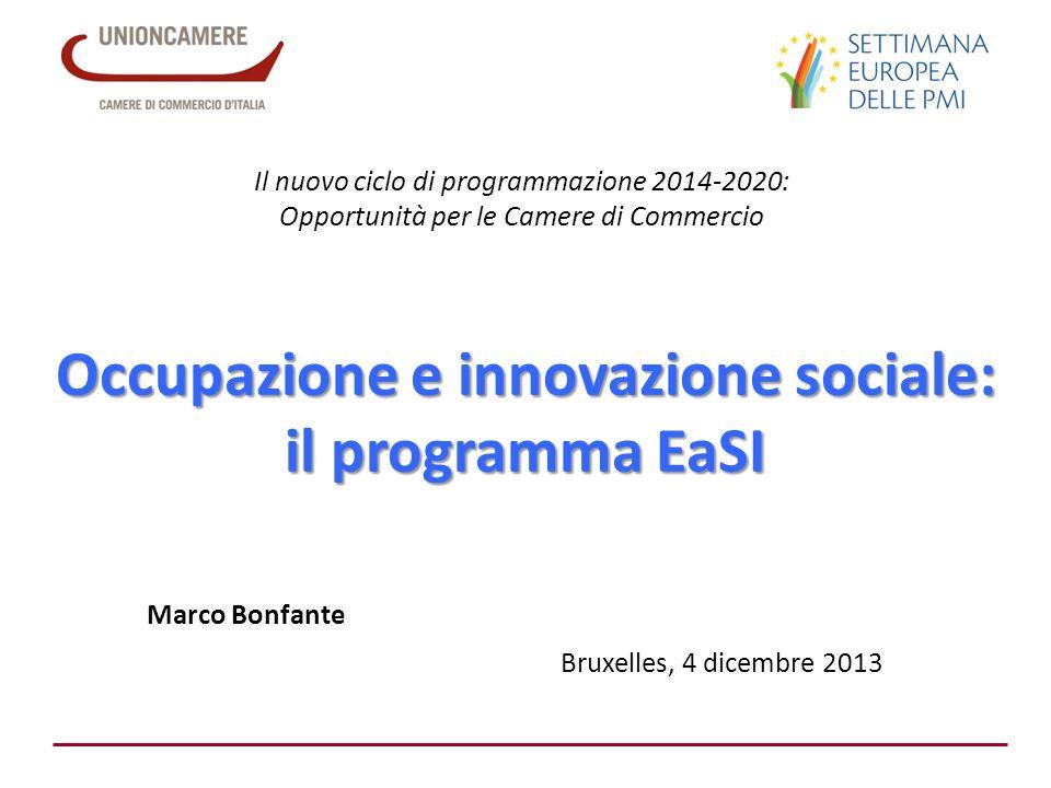 Occupazione e innovazione sociale: il programma EaSI Marco Bonfante Bruxelles, 4 dicembre 2013 Il nuovo ciclo di programmazione 2014-2020: Opportunità