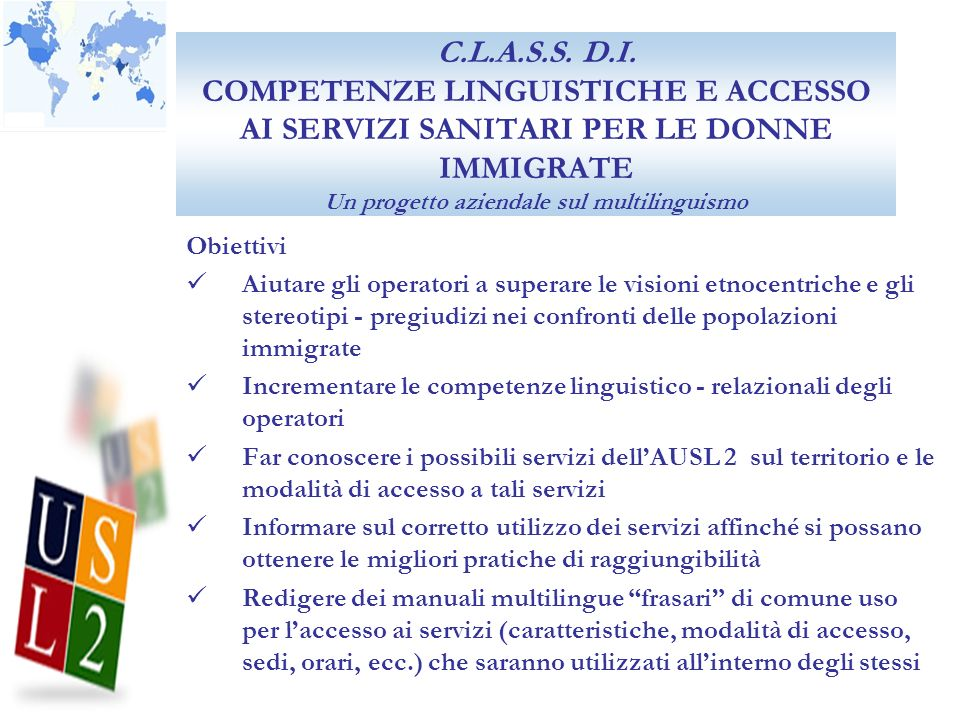 C.L.A.S.S. D.I. COMPETENZE LINGUISTICHE E ACCESSO AI SERVIZI SANITARI PER LE DONNE IMMIGRATE Un progetto aziendale sul multilinguismo Obiettivi Aiutar