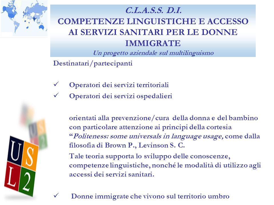 C.L.A.S.S. D.I. COMPETENZE LINGUISTICHE E ACCESSO AI SERVIZI SANITARI PER LE DONNE IMMIGRATE Un progetto aziendale sul multilinguismo Destinatari/part