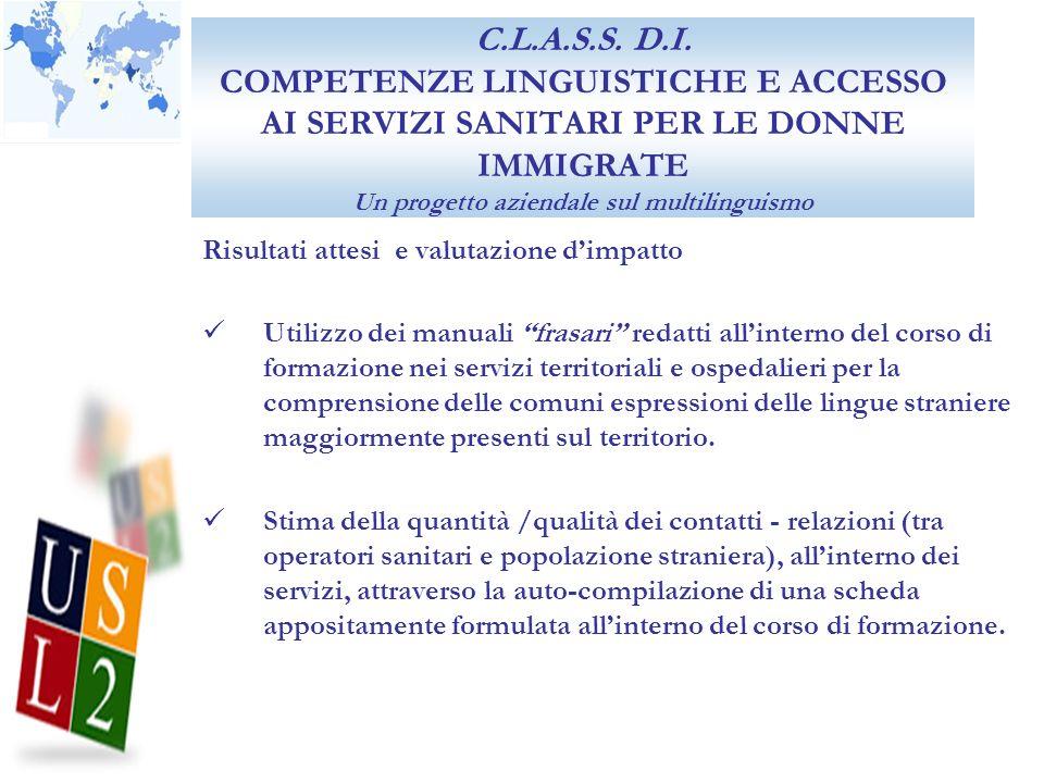 C.L.A.S.S. D.I. COMPETENZE LINGUISTICHE E ACCESSO AI SERVIZI SANITARI PER LE DONNE IMMIGRATE Un progetto aziendale sul multilinguismo Risultati attesi