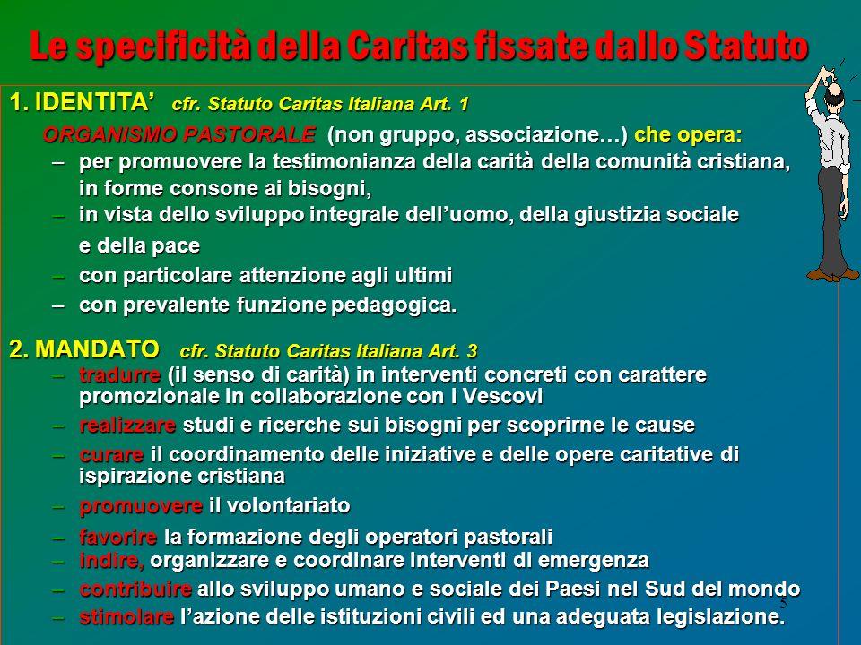 5 Le specificità della Caritas fissate dallo Statuto 1. IDENTITA cfr. Statuto Caritas Italiana Art. 1 ORGANISMO PASTORALE (non gruppo, associazione…)