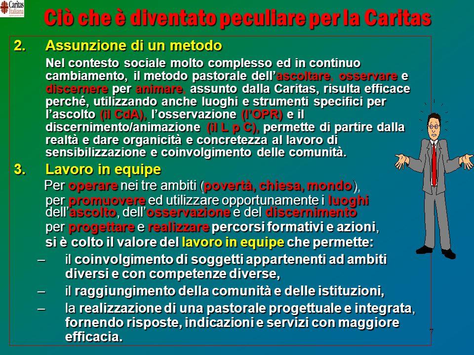 7 Ciò che è diventato peculiare per la Caritas 2. Assunzione di un metodo Nel contesto sociale molto complesso ed in continuo cambiamento, il metodo p