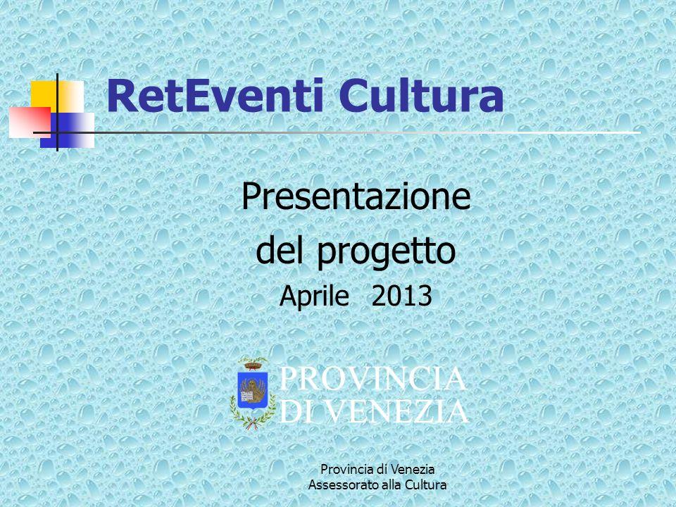 Provincia di Venezia Assessorato alla Cultura Fasi operative (3) Entro la fine di maggio 2013: La Provincia procede alla verifica finale delle proposte e del calendario condiviso.