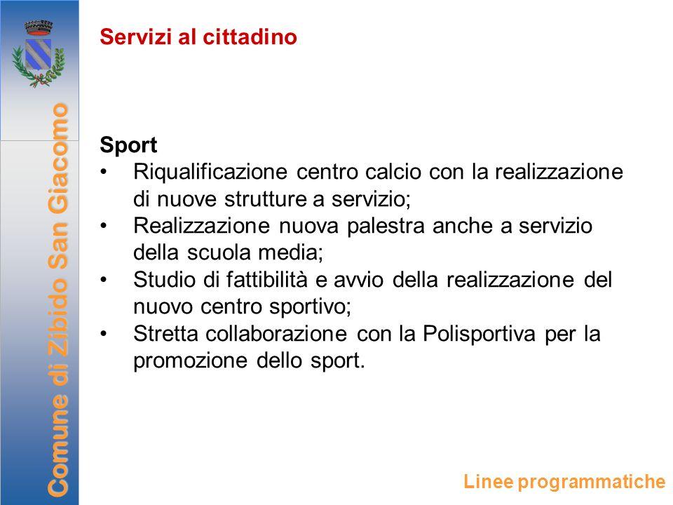 Servizi al cittadino Sport Riqualificazione centro calcio con la realizzazione di nuove strutture a servizio; Realizzazione nuova palestra anche a ser