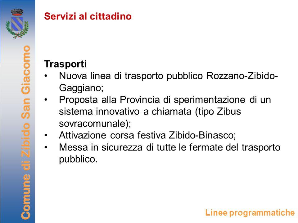 Servizi al cittadino Trasporti Nuova linea di trasporto pubblico Rozzano-Zibido- Gaggiano; Proposta alla Provincia di sperimentazione di un sistema in