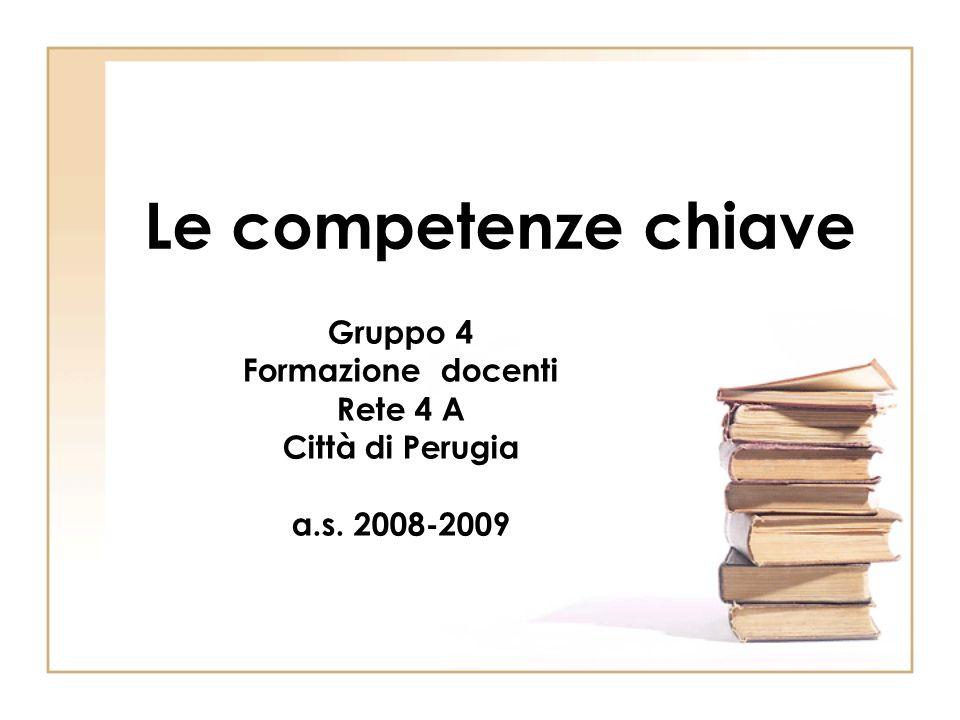 Le competenze chiave Gruppo 4 Formazione docenti Rete 4 A Città di Perugia a.s. 2008-2009