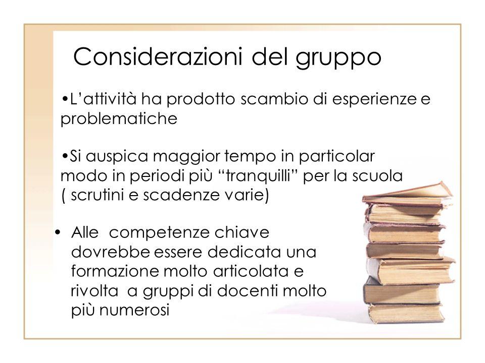 Considerazioni del gruppo Alle competenze chiave dovrebbe essere dedicata una formazione molto articolata e rivolta a gruppi di docenti molto più nume