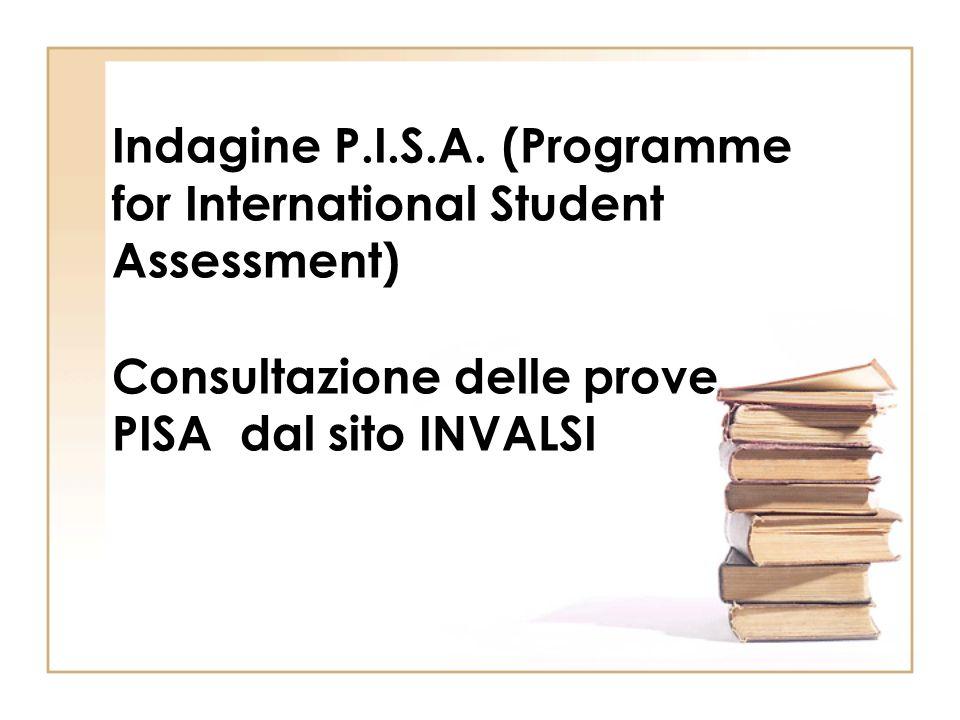 Indagine P.I.S.A. (Programme for International Student Assessment) Consultazione delle prove PISA dal sito INVALSI