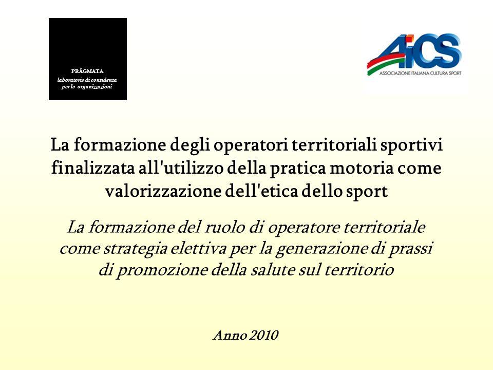 La formazione degli operatori territoriali sportivi finalizzata all'utilizzo della pratica motoria come valorizzazione dell'etica dello sport PRÂGMATA