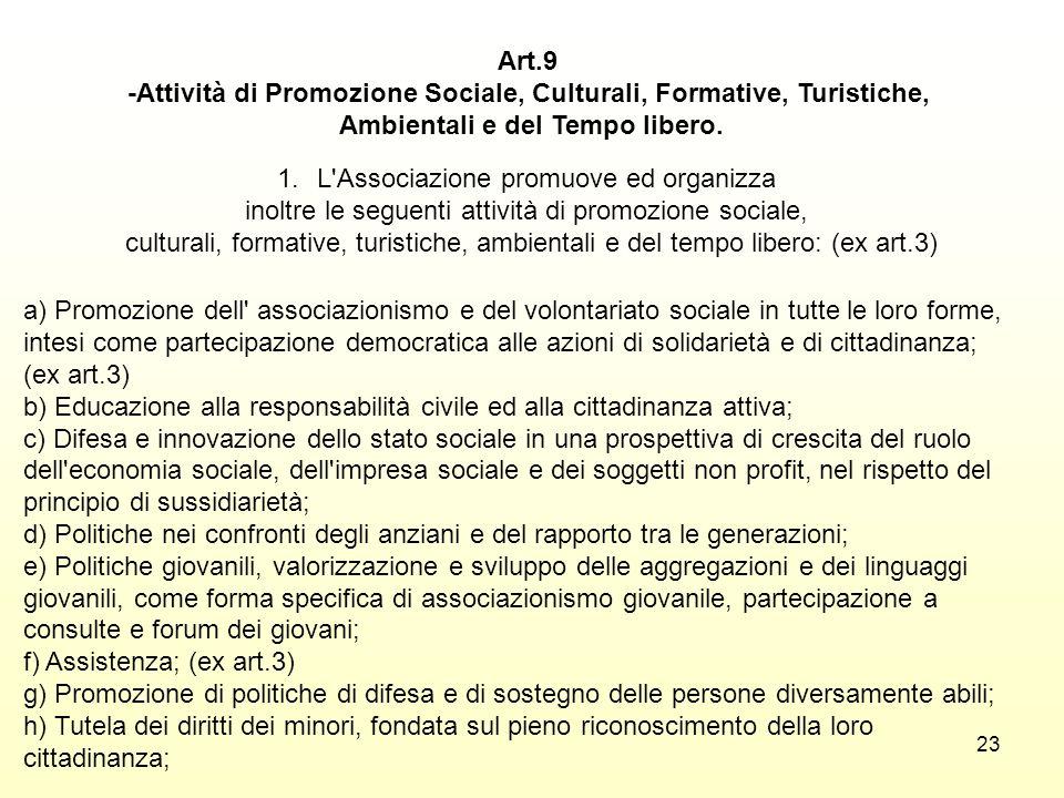 23 Art.9 -Attività di Promozione Sociale, Culturali, Formative, Turistiche, Ambientali e del Tempo libero. 1.L'Associazione promuove ed organizza inol