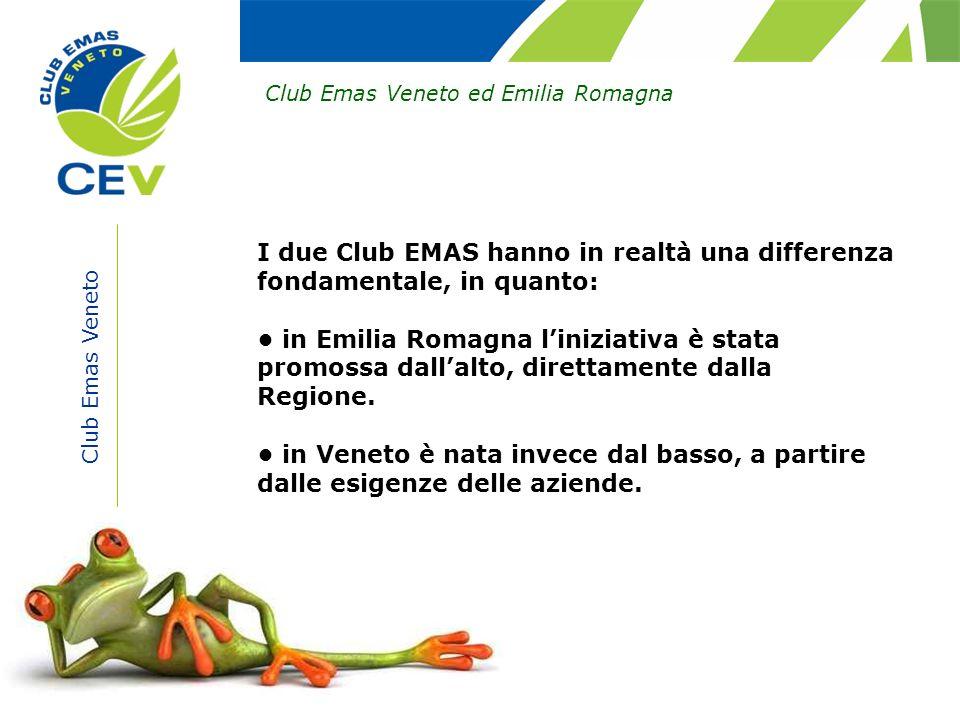 Club Emas Veneto Club Emas Veneto ed Emilia Romagna I due Club EMAS hanno in realtà una differenza fondamentale, in quanto: in Emilia Romagna liniziat
