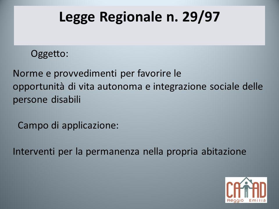 Legge Regionale n. 29/97 Oggetto: Norme e provvedimenti per favorire le opportunità di vita autonoma e integrazione sociale delle persone disabili Cam