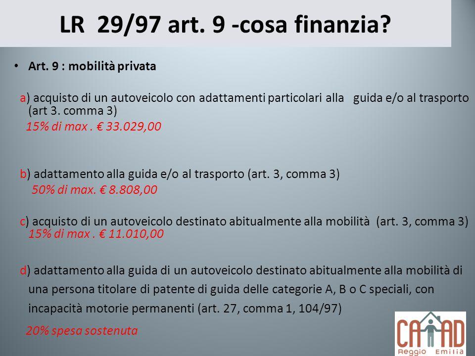 LR 29/97 art. 9 -cosa finanzia? Art. 9 : mobilità privata a) acquisto di un autoveicolo con adattamenti particolari alla guida e/o al trasporto (art 3