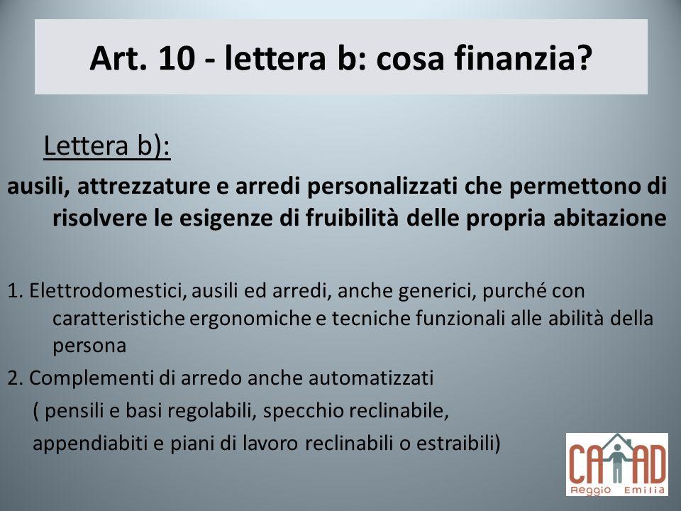 Art. 10 - lettera b: cosa finanzia? Lettera b): ausili, attrezzature e arredi personalizzati che permettono di risolvere le esigenze di fruibilità del