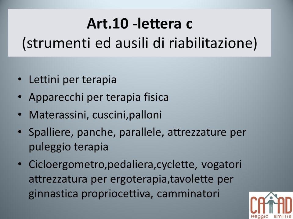 Art.10 -lettera c (strumenti ed ausili di riabilitazione) Lettini per terapia Apparecchi per terapia fisica Materassini, cuscini,palloni Spalliere, pa