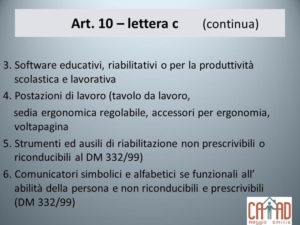 Art. 10 – lettera c (continua) 3. Software educativi, riabilitativi o per la produttività scolastica e lavorativa 4. Postazioni di lavoro (tavolo da l