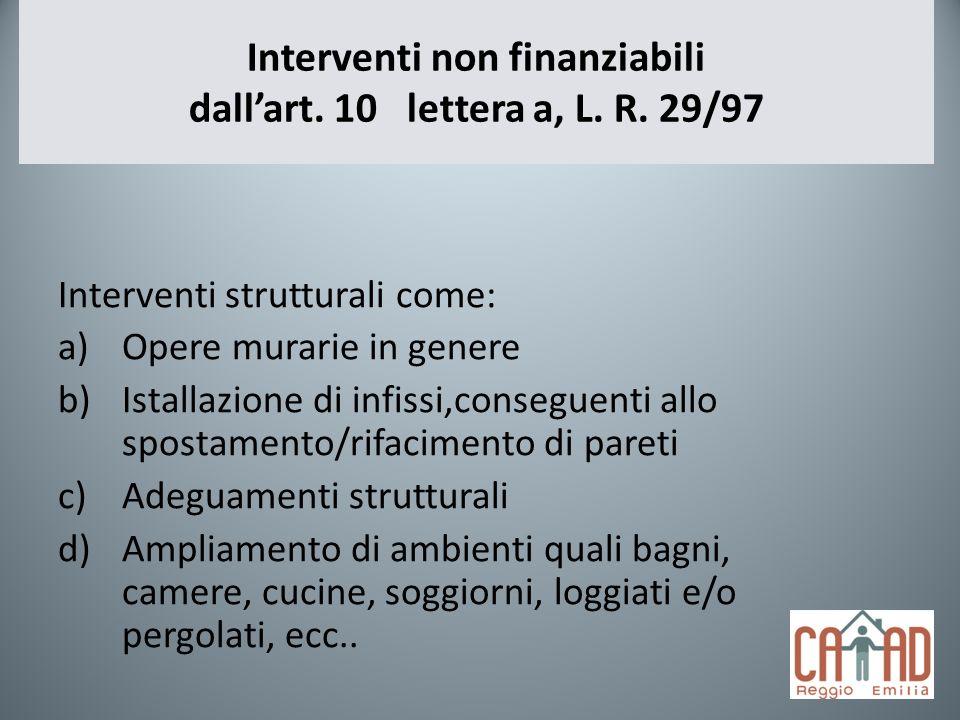 Interventi non finanziabili dallart. 10 lettera a, L. R. 29/97 Interventi strutturali come: a)Opere murarie in genere b)Istallazione di infissi,conseg