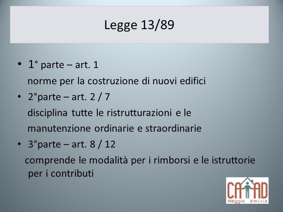 Legge 13/89 1 ° parte – art. 1 norme per la costruzione di nuovi edifici 2°parte – art. 2 / 7 disciplina tutte le ristrutturazioni e le manutenzione o