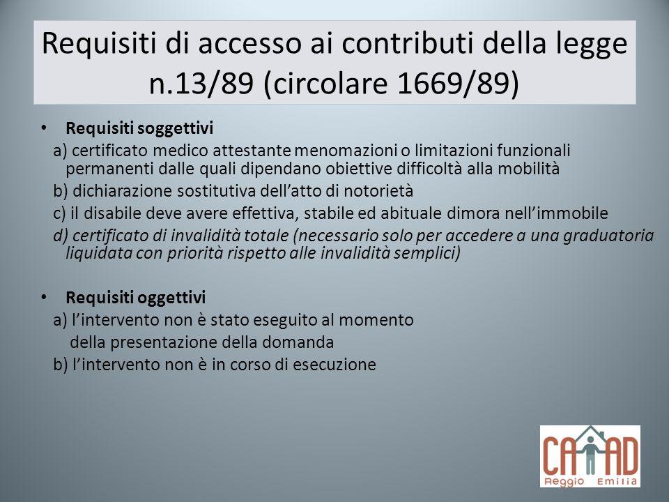 Requisiti di accesso ai contributi della legge n.13/89 (circolare 1669/89) Requisiti soggettivi a) certificato medico attestante menomazioni o limitaz