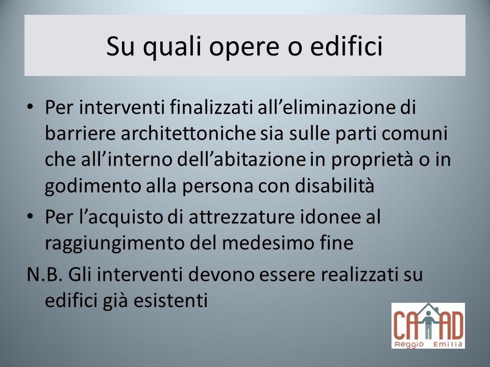 Su quali opere o edifici Per interventi finalizzati alleliminazione di barriere architettoniche sia sulle parti comuni che allinterno dellabitazione i