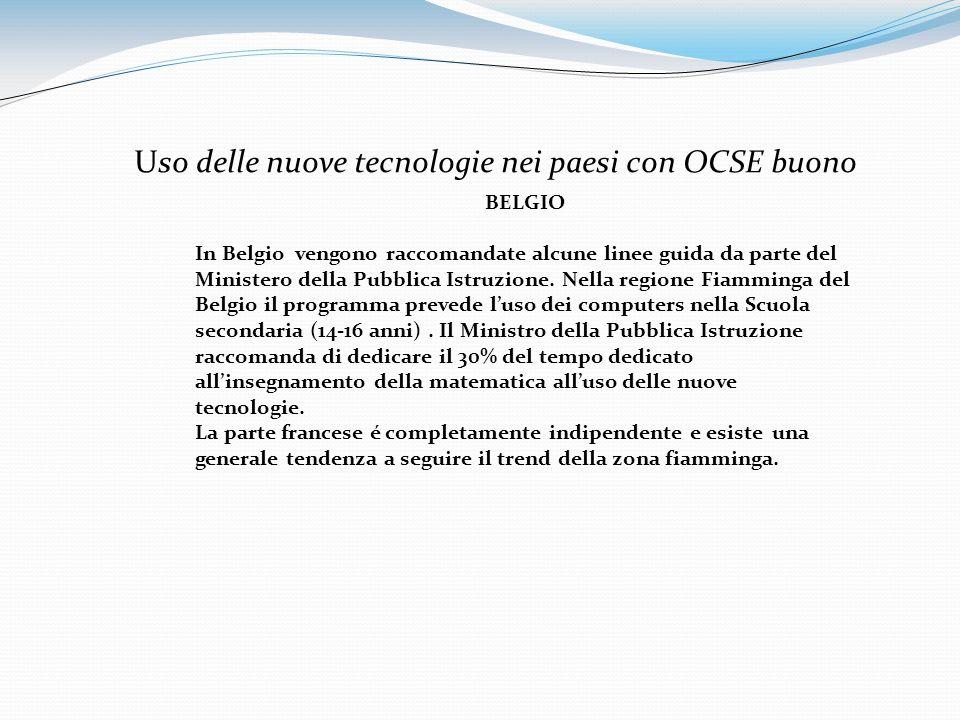 Uso delle nuove tecnologie nei paesi con OCSE buono BELGIO In Belgio vengono raccomandate alcune linee guida da parte del Ministero della Pubblica Ist
