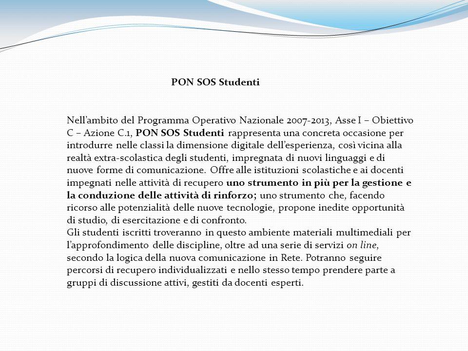 PON SOS Studenti Nellambito del Programma Operativo Nazionale 2007-2013, Asse I – Obiettivo C – Azione C.1, PON SOS Studenti rappresenta una concreta