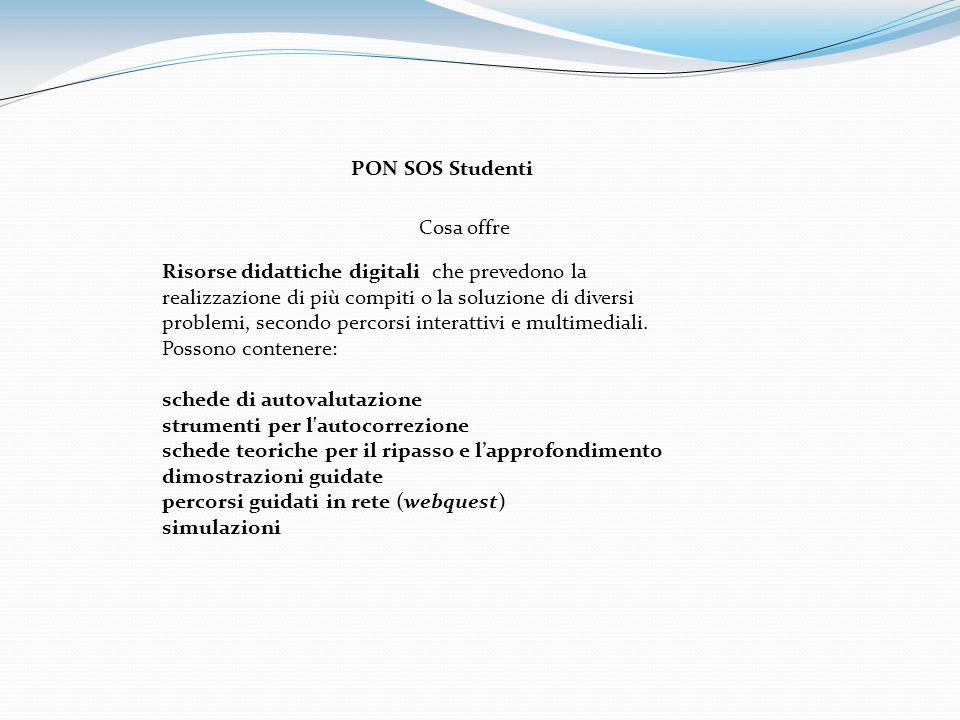 PON SOS Studenti Cosa offre Risorse didattiche digitali che prevedono la realizzazione di più compiti o la soluzione di diversi problemi, secondo percorsi interattivi e multimediali.