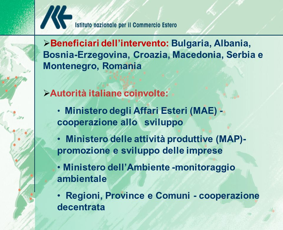 Beneficiari dellintervento: Bulgaria, Albania, Bosnia-Erzegovina, Croazia, Macedonia, Serbia e Montenegro, Romania Autorità italiane coinvolte: Minist