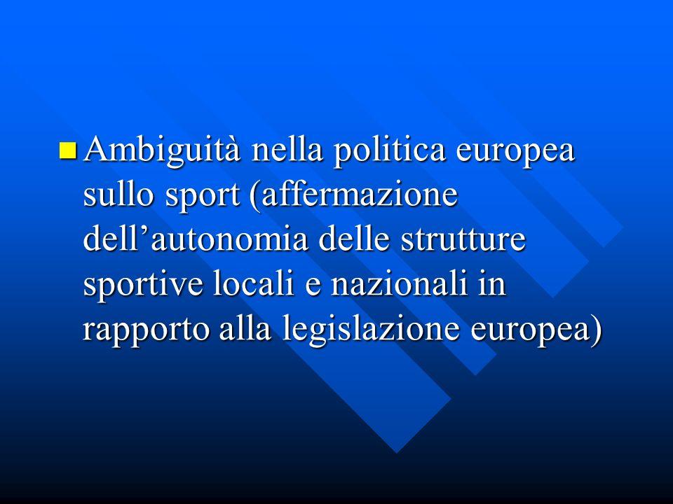 Ambiguità nella politica europea sullo sport (affermazione dellautonomia delle strutture sportive locali e nazionali in rapporto alla legislazione europea) Ambiguità nella politica europea sullo sport (affermazione dellautonomia delle strutture sportive locali e nazionali in rapporto alla legislazione europea)