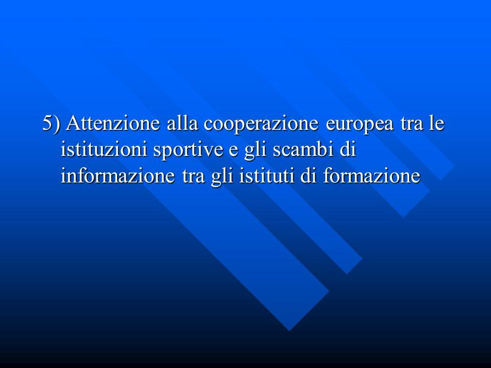 5) Attenzione alla cooperazione europea tra le istituzioni sportive e gli scambi di informazione tra gli istituti di formazione