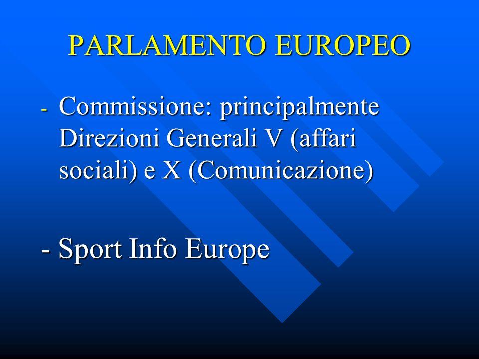 PARLAMENTO EUROPEO - Commissione: principalmente Direzioni Generali V (affari sociali) e X (Comunicazione) - Sport Info Europe