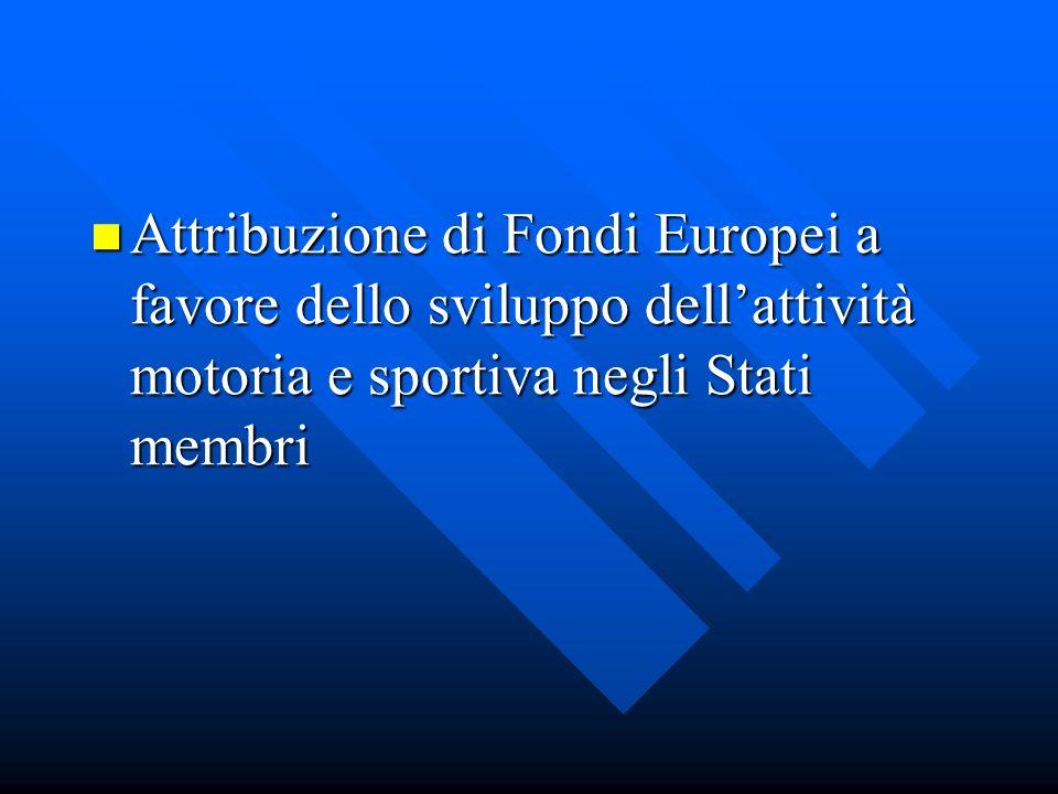 Attribuzione di Fondi Europei a favore dello sviluppo dellattività motoria e sportiva negli Stati membri Attribuzione di Fondi Europei a favore dello sviluppo dellattività motoria e sportiva negli Stati membri