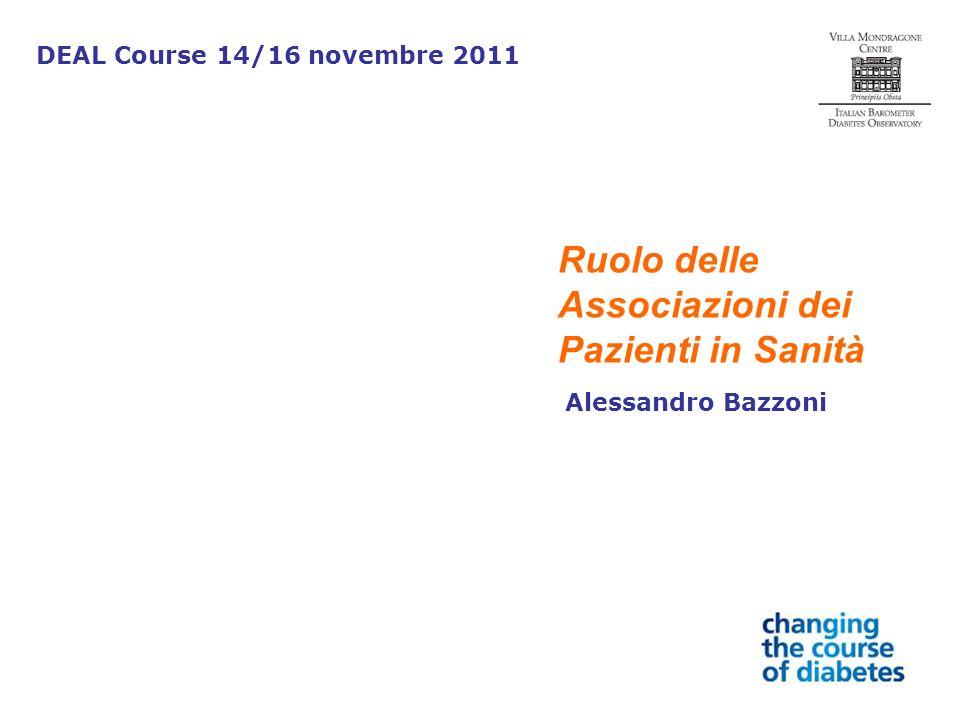 Alessandro Bazzoni DEAL Course 14/16 novembre 2011 Ruolo delle Associazioni dei Pazienti in Sanità