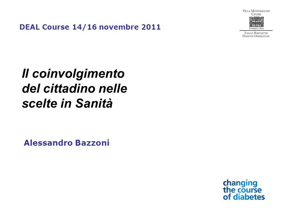 Alessandro Bazzoni DEAL Course 14/16 novembre 2011 Il coinvolgimento del cittadino nelle scelte in Sanità