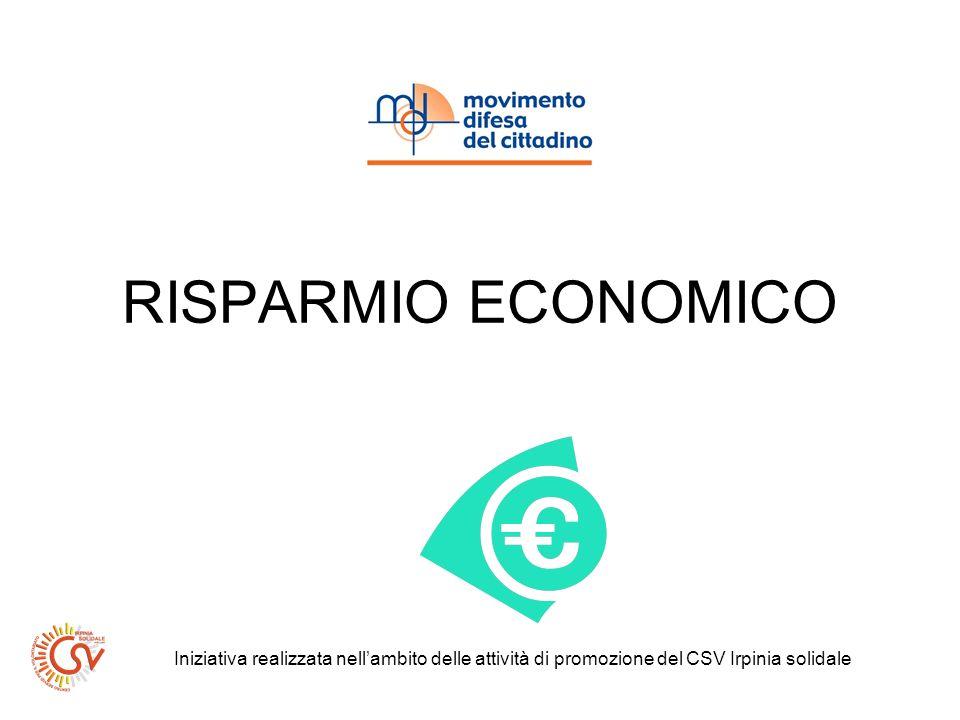 RISPARMIO ECONOMICO Iniziativa realizzata nellambito delle attività di promozione del CSV Irpinia solidale