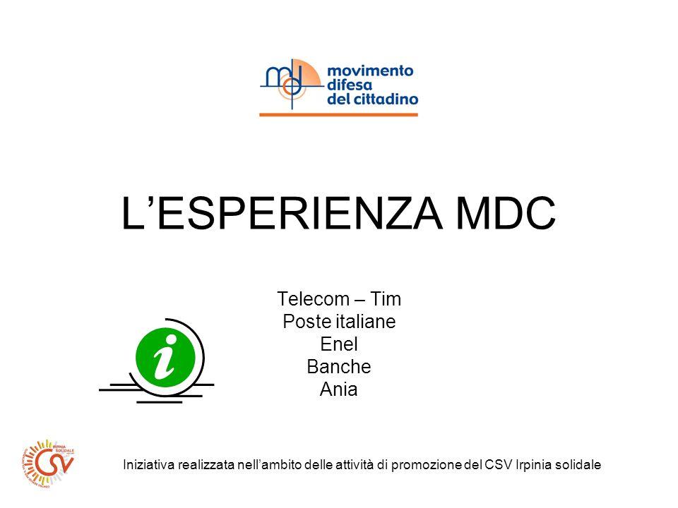 LESPERIENZA MDC Telecom – Tim Poste italiane Enel Banche Ania Iniziativa realizzata nellambito delle attività di promozione del CSV Irpinia solidale
